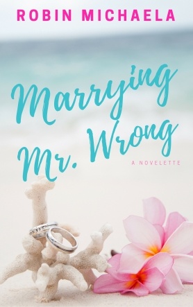 Marrying Mr. Wrong by Robin Michaela